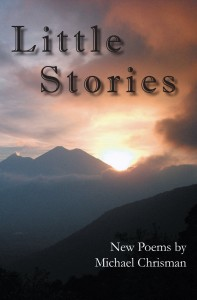 Front Cover Little Stories New Poems by Michael Chrisman