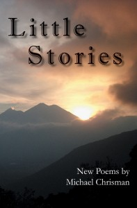 Little Stories, New Poems by Michael Chrisman. http://tinyurl.com/kzlvzd9